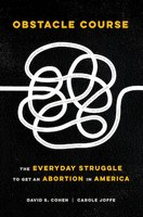 Carole Joffe publishes Obstacle Course: The Everyday Struggle to Get an Abortion in America, UC Press