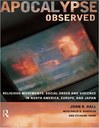 Apocalypse Observed: Religious Movements, Social Order and Violence in North America, Europe, and Japan